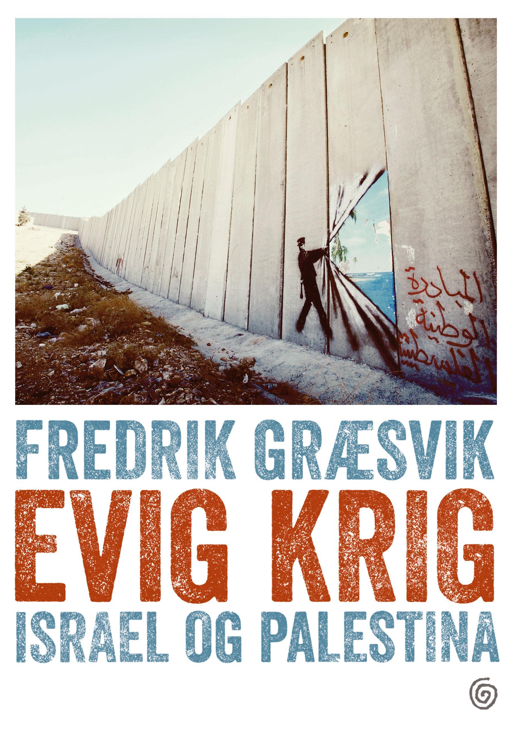 Evig krig, Israel og Palestina - Fredrik Græsvik