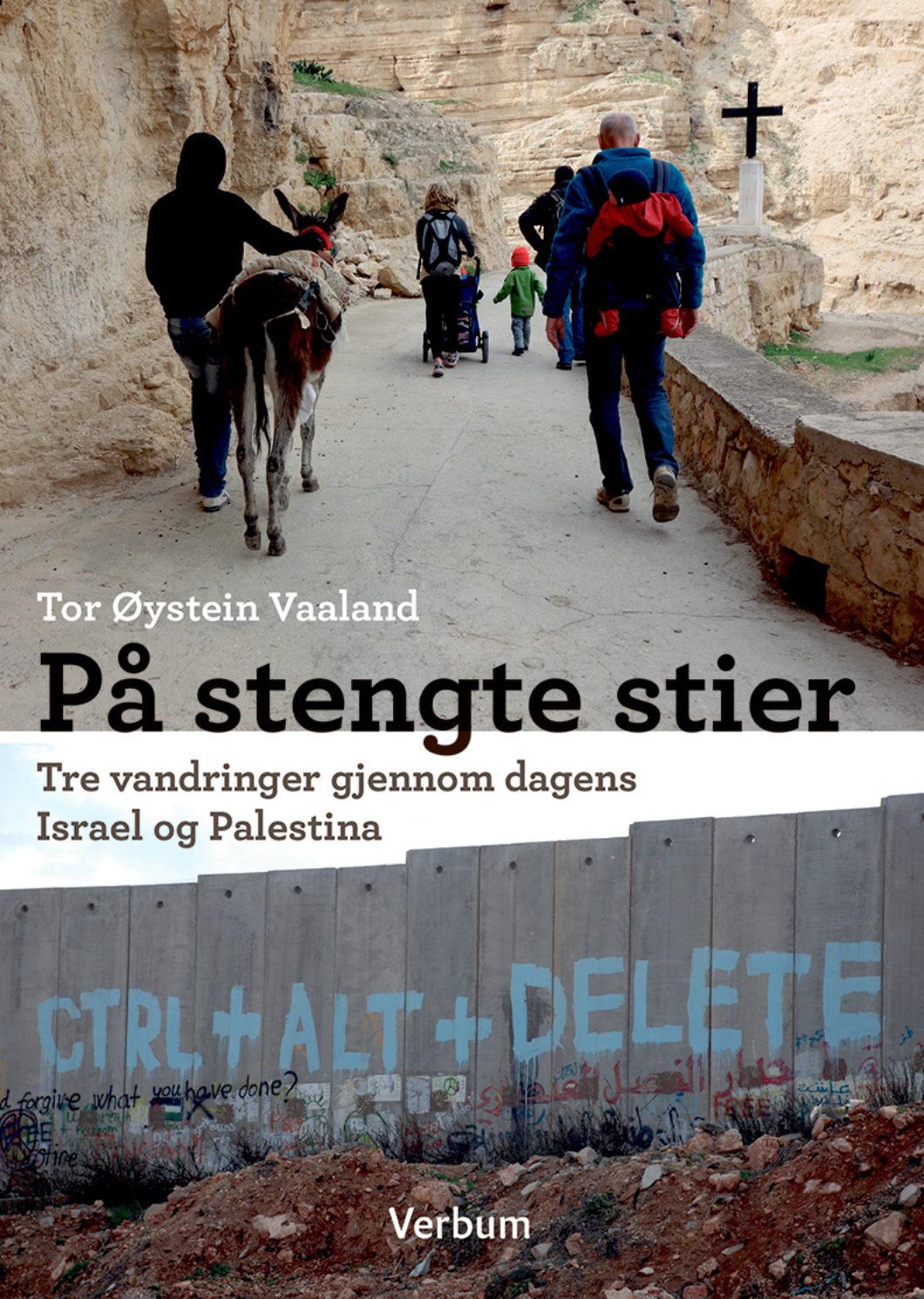 På stengte stier. Tre vandringer gjennom dagens Israel og Palestina - Tor Øystein Vaaland