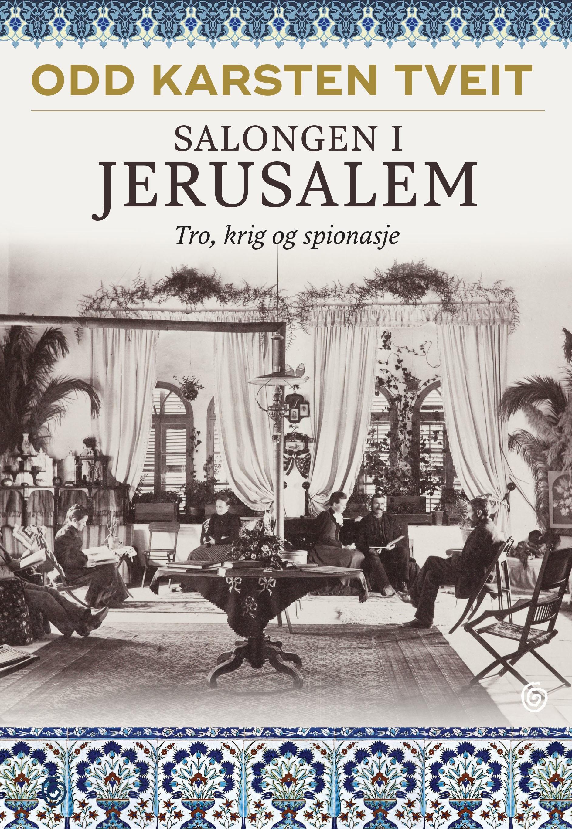 Salongen i Jerusalem. Tro, krig og spionasje - Odd Karsten Tveit