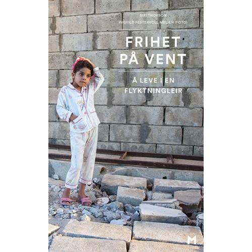Frihet på vent. Å leve i en flyktningleir - Ingvild Festervoll Melien og Siri Thorson