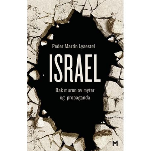 Israel. Bak muren av myter og propaganda - Peder Martin Lysestøl