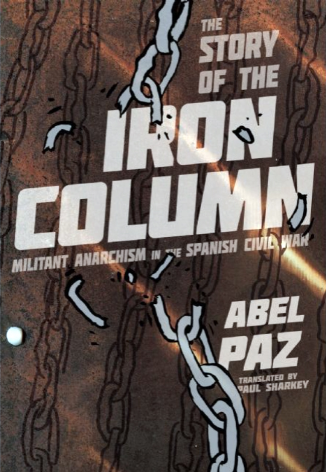Abel Paz: The Story Of The Iron Column : Militant Anarchism in the Spanish Civil War