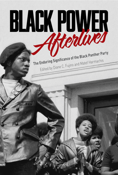 Diane Fujino (red), Matef Harmachis (red): Black Power Afterlives : The Enduring Significance of the Black Panther Party