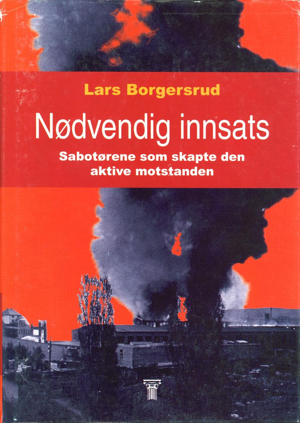 Lars Borgersrud: Nødvendig innsats - Sabotørene som skapte den aktive motstanden (med dedikasjon)