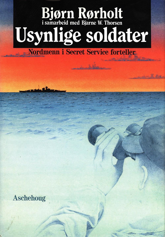 Bjørn Rørholt, Bjarne W. Thorsen: Usynlige soldater - Nordmenn i Secret Service forteller