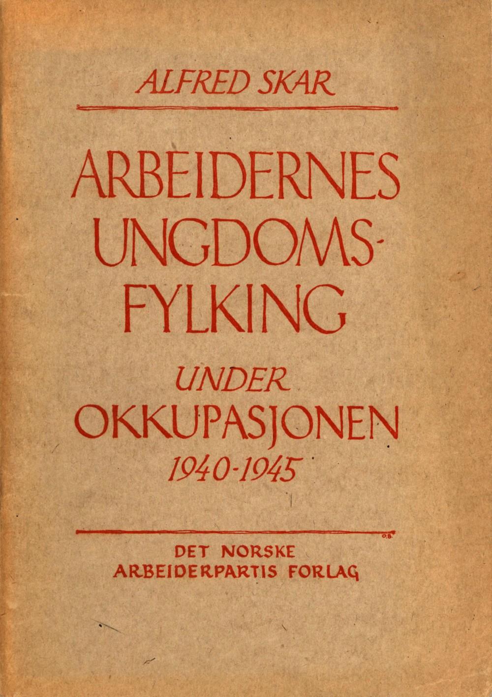 Alfred Skar: Arbeidernes Ungdomsfylking under okkupasjonen 1940-1945