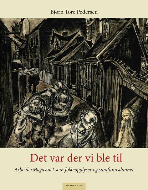 Bjørn Tore Pedersen: Det var der vi ble til - ArbeiderMagasinet som folkeopplyser og samfunsdanner