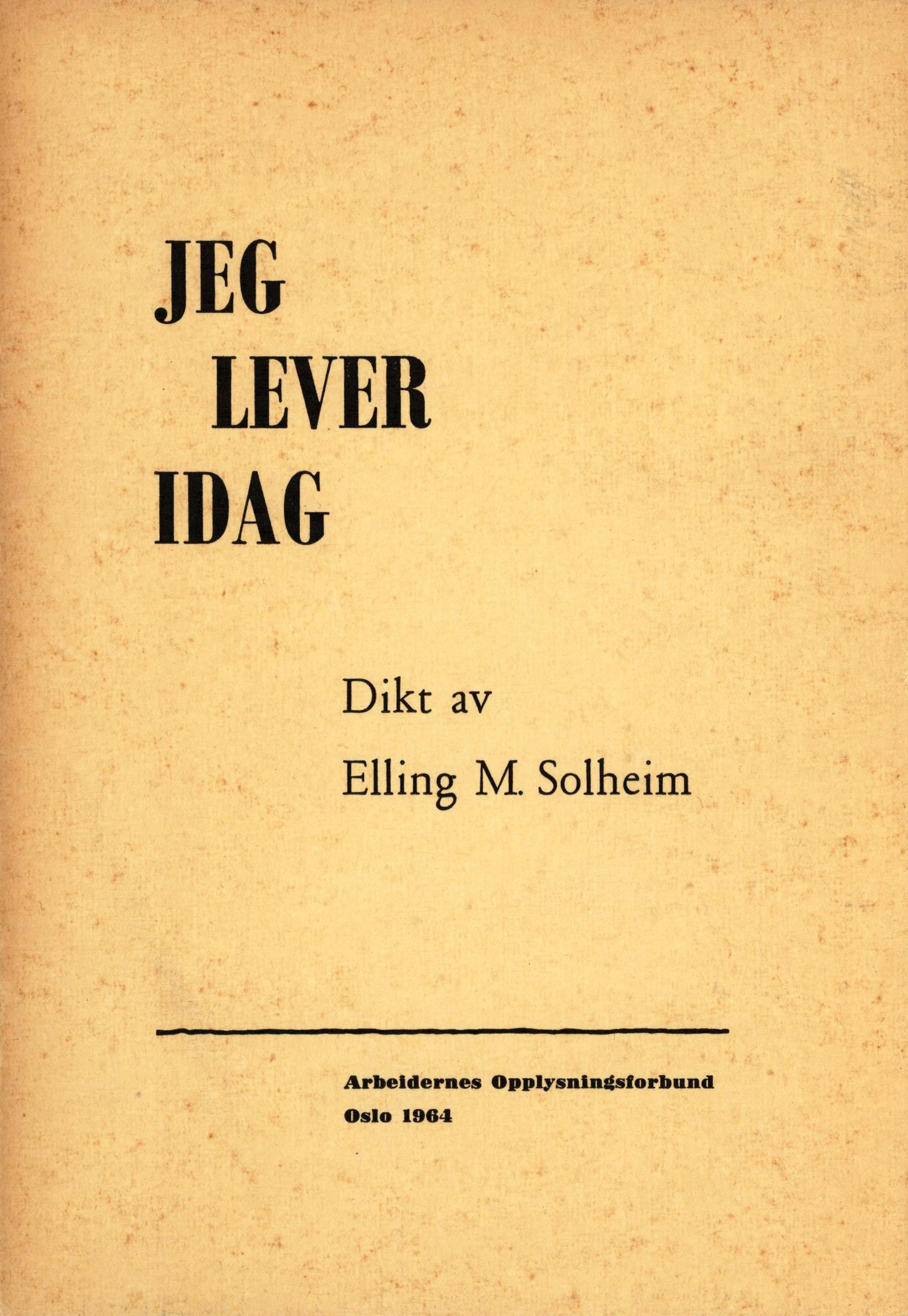 Elling M. Solheim: Jeg lever idag - Dikt