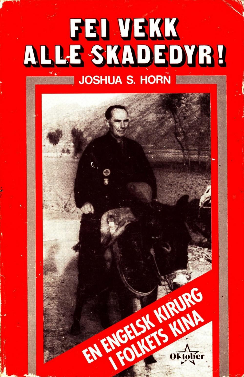 Joshua S. Horn: Fei vekk alle skadedyr! En engelsk kirurg i folkets Kina