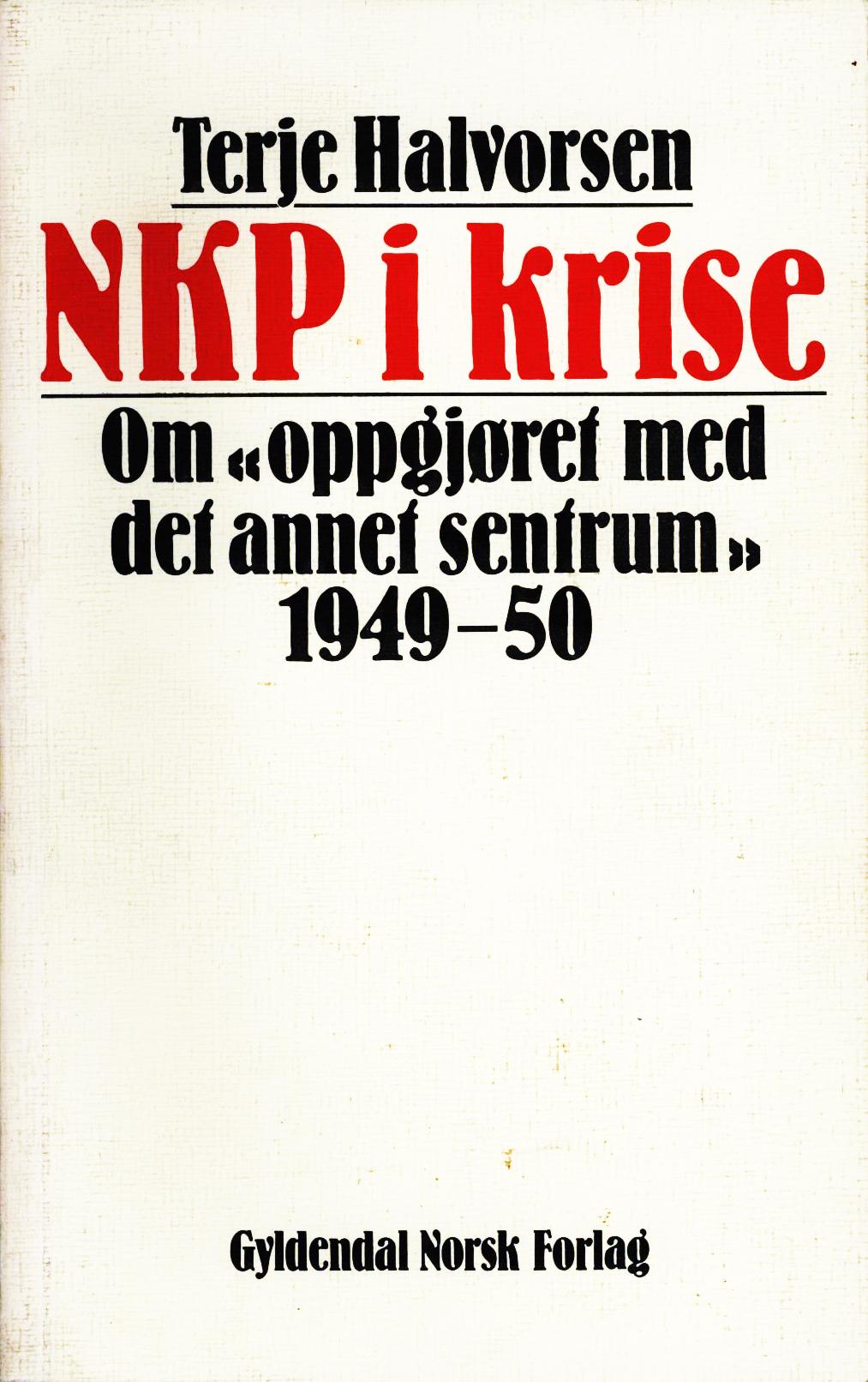 Terje Halvorsen: NKP i krise - Om «oppgjøret med det annet sentrum» 1949-50