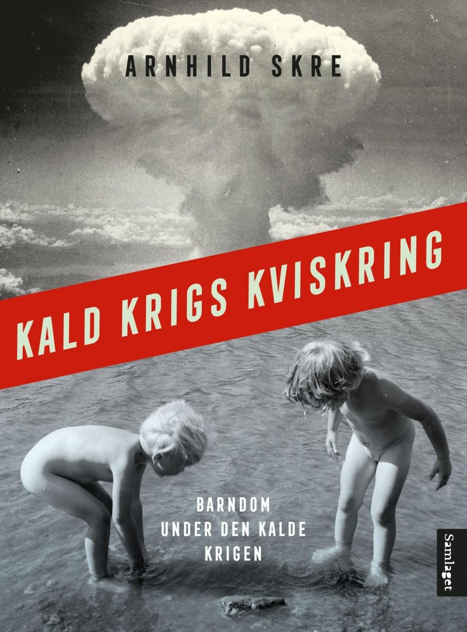 Arnhild Skre: Kald krigs kviskring - Barndom under den kalde krigen