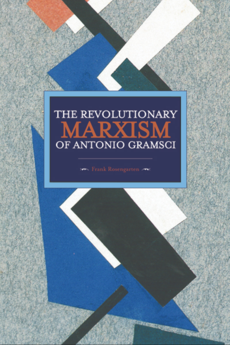 Frank Rosengarten: The Revolutionary Marxism of Antonio Gramsci