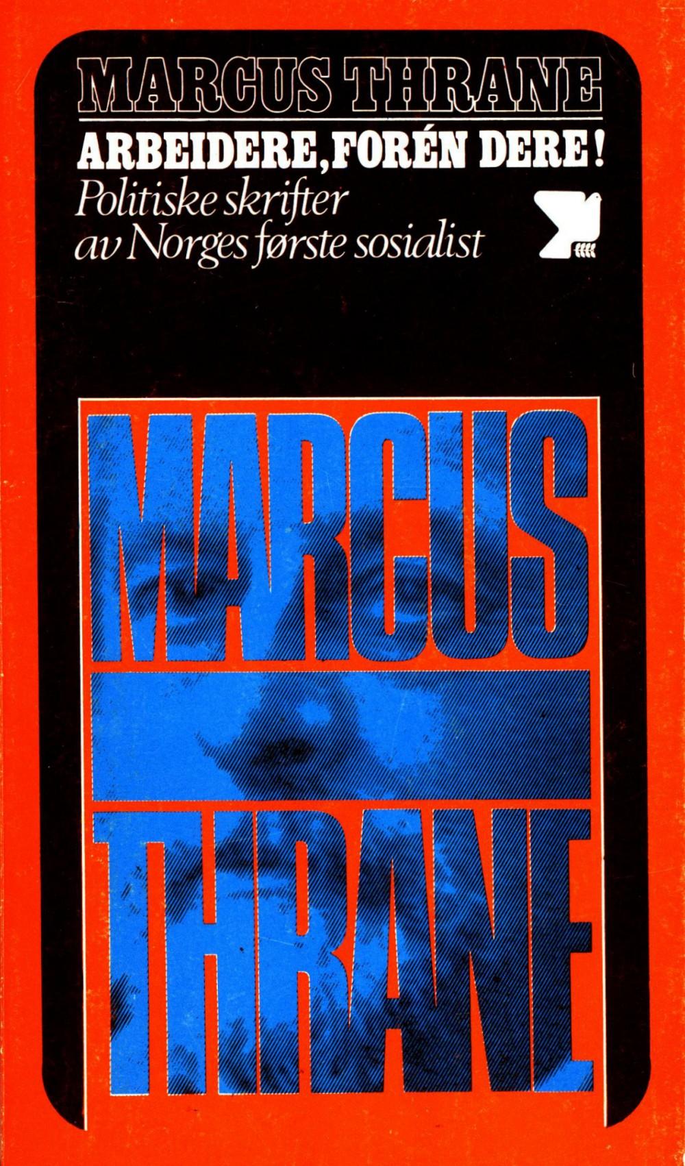 Marcus Thrane: Arbeidere forén dere - Politiske skrifter fra Norges første sosialist