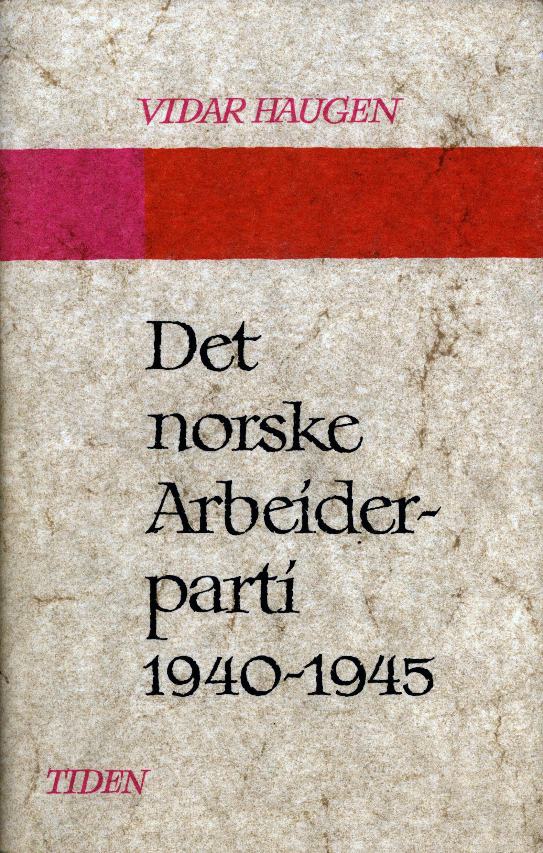 Vidar Haugen: Det norske Arbeiderparti 1940-1945