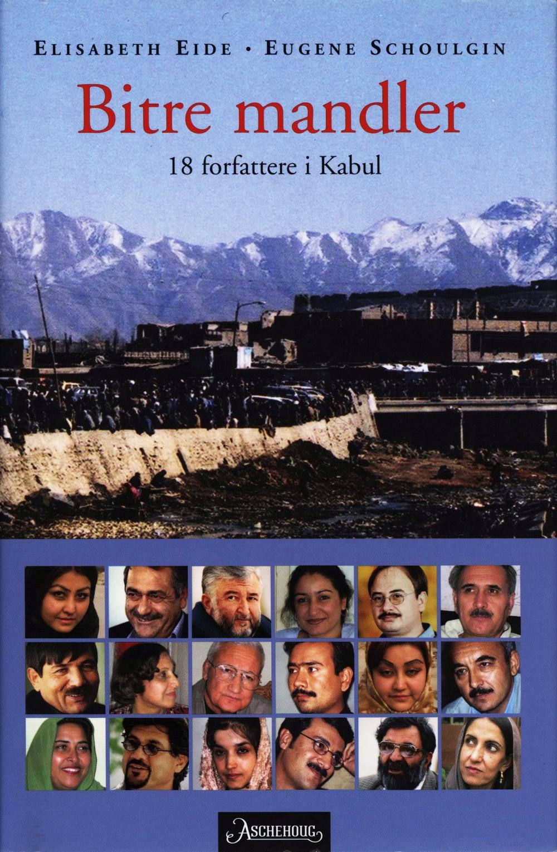 Elisabeth Eide og Eugene Schoulgin: Bitre mandler - 18 forfattere i Kabul