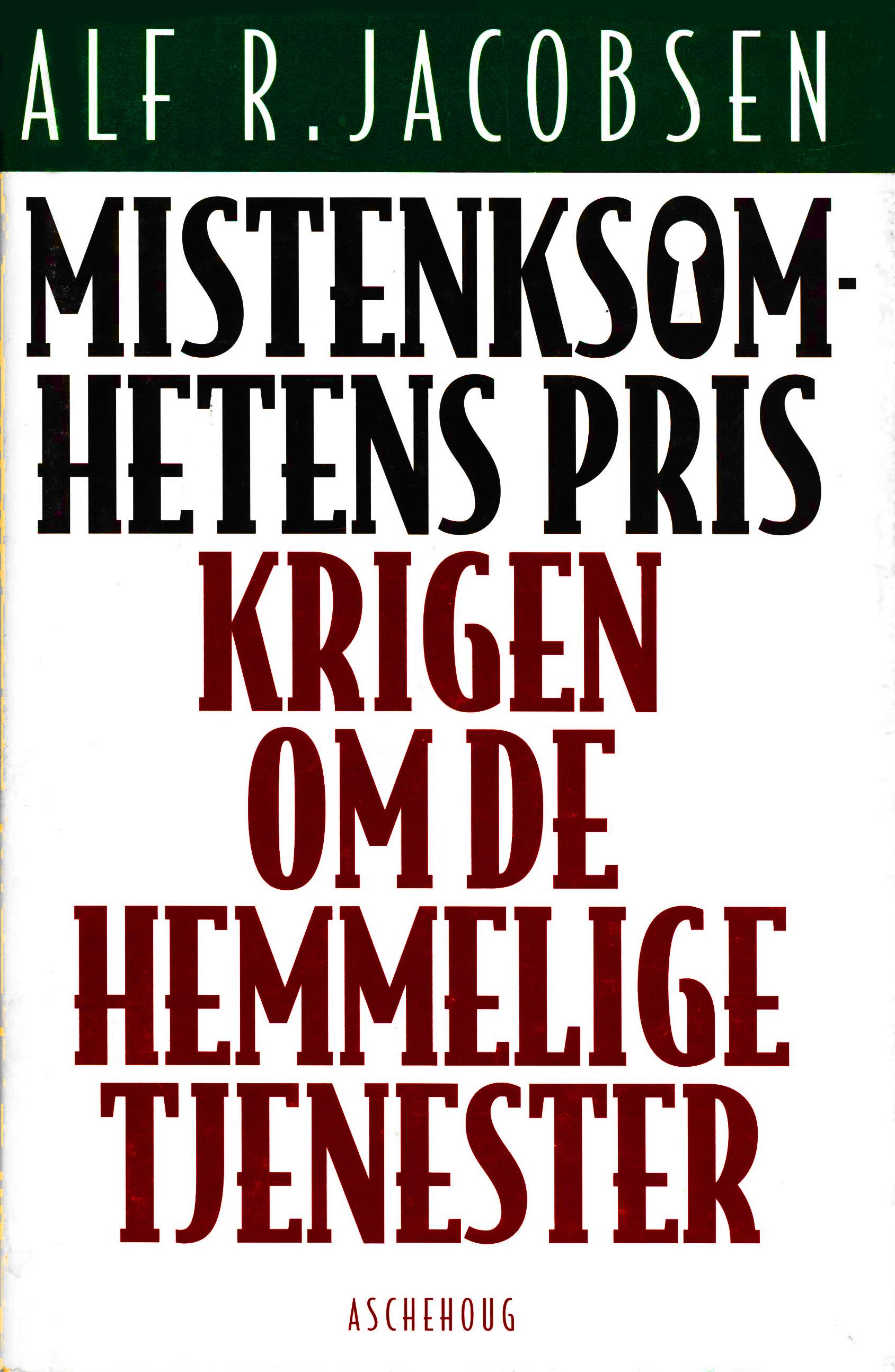 Alf R. Jacobsen: Mistenksomhetens pris - Krigen om de hemmelige tjenester