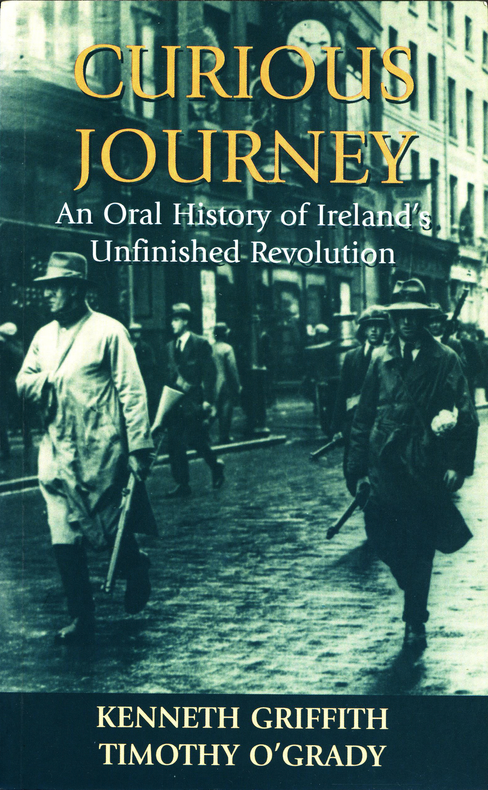 Kenneth Griffith, Timothhy O'Grady: Curious Journey - An Oral History of Ireland's Unfinished Revolution