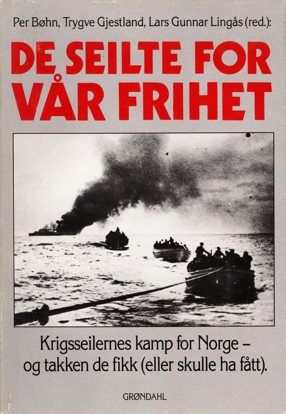 Diverse forfattere: De seilte for vår frihet - Krigsseilernes kamp for Norge og takken de ikke fikk
