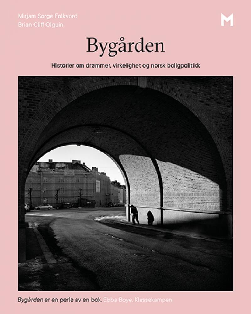 Mirjam Sorge Folkvord, Brian Cliff Olguin: Bygården - Historier om drømmer, virkelighet og norsk boligpolitikk