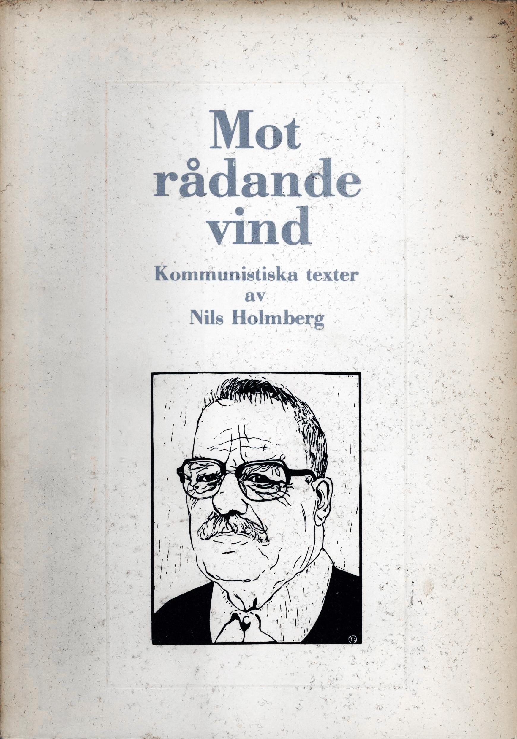 Nils Holmberg: Mot rådande vind - Kommunistiska texter