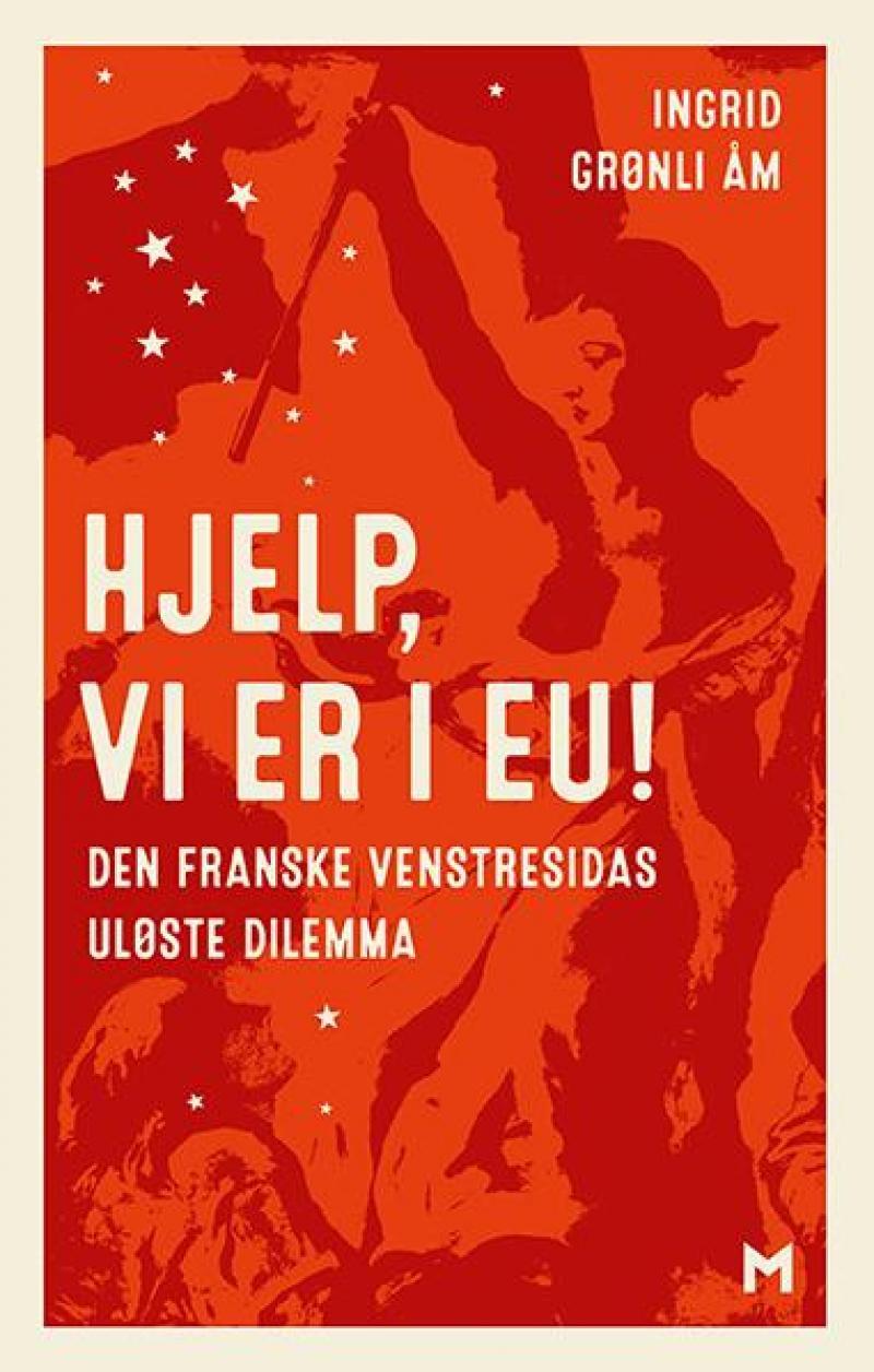 Ingrid Grønli Åm: Hjelp vi er i EU - Den franske venstresidas uløste dillemma