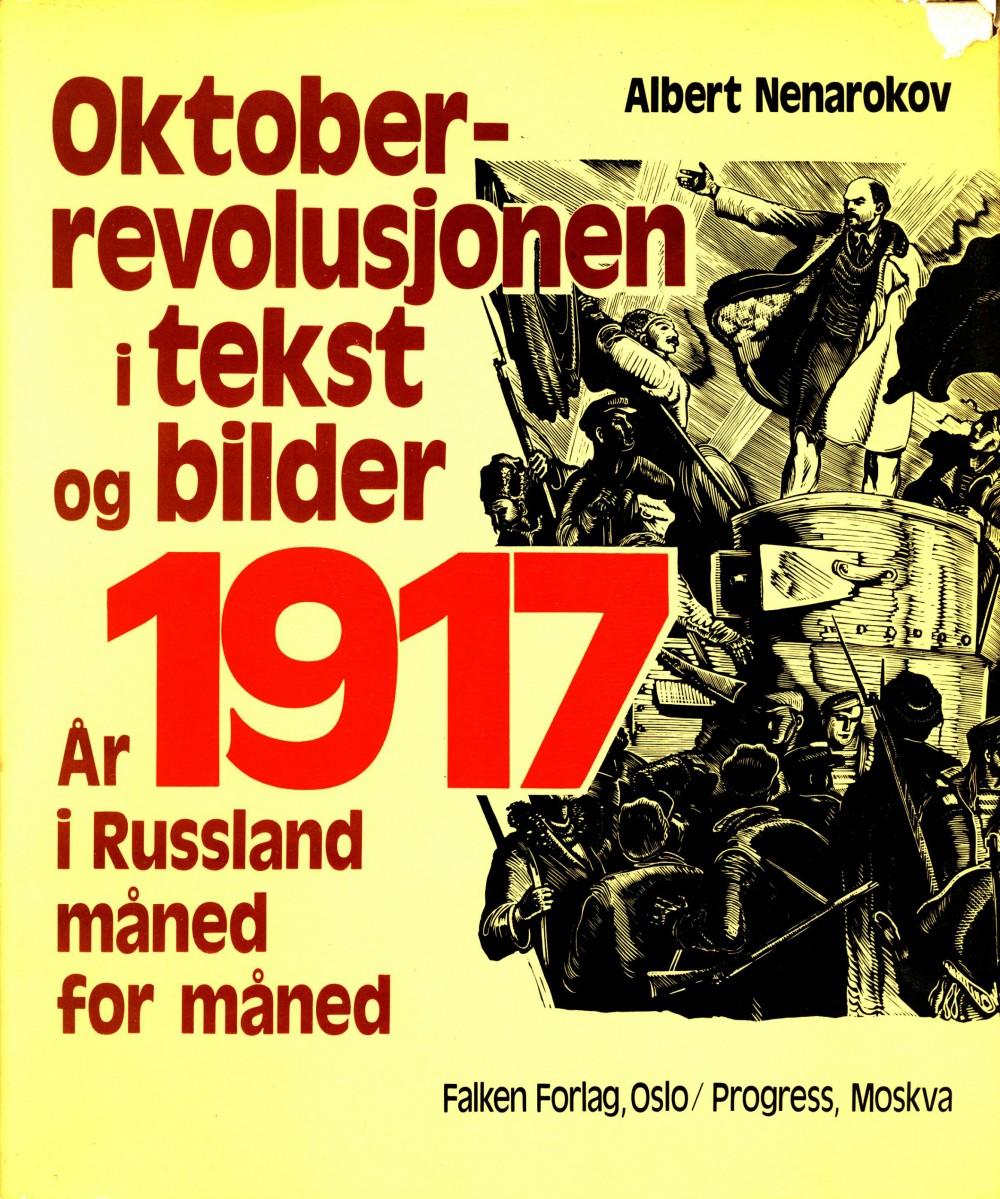 Albert Nenarokov: Oktoberrevolusjonen i tekst og bilder - År 1917 i Russland måned for måned