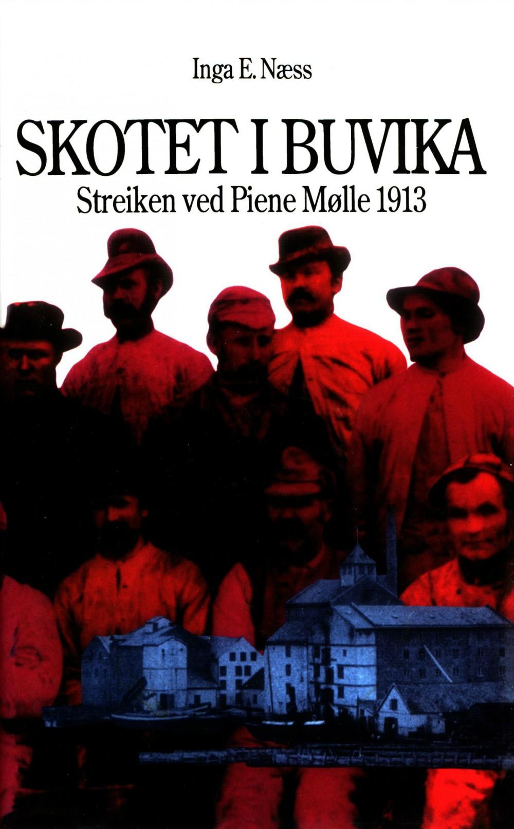Inga E. Næss: Skotet i Buvika - Streiken ved Piene Mølle 1913