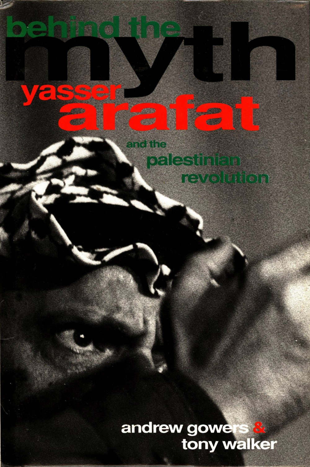 Andrew Gowers, Tony Walker: Behind the Myth - Yasser Arafat and the Palestinian Revolution