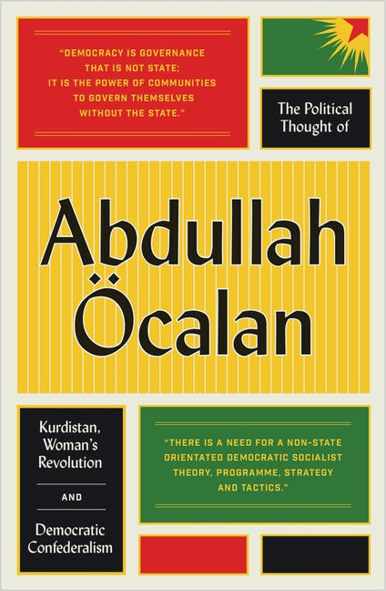 Abdullah Öcalan: The Political Thought of Abdullah Öcalan - Kurdistan, Woman's Revolution and Democratic Confederalism