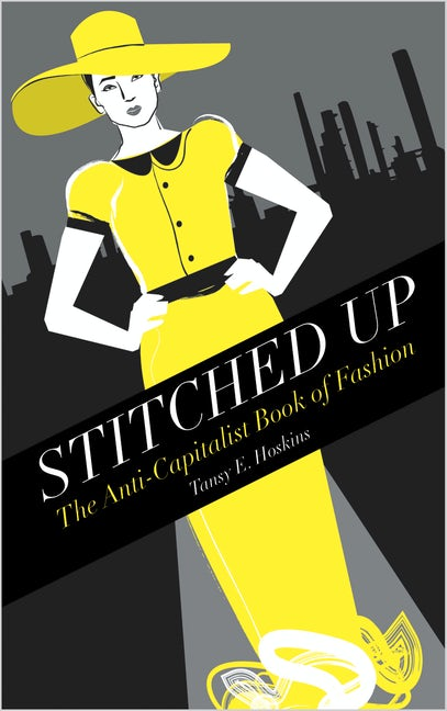 Tansy E. Hoskins: Stitched Up - The Anti-Capitalist Book of Fashion