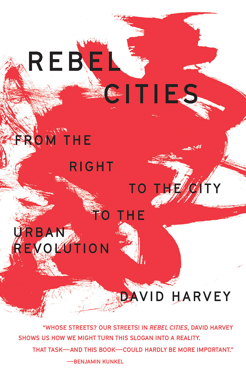David Harvey: Rebel Cities - From the Right to the City to the Urban Revolution