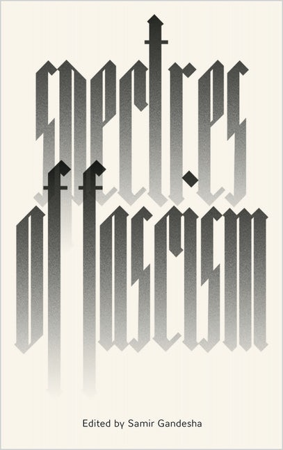 Samir Gandesha: Spectres of Fascism - Historical, Theoretical and International Perspectives
