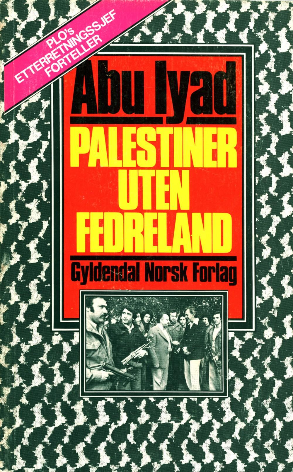 Abu Iyad: Palestiner uten fedreland - PLOs etterretningssjef forteller