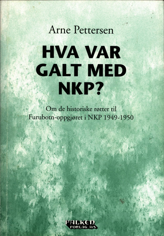 Arne Pettersen: Hva var galt med NKP? - Om de historiske røtter til Furubotn-oppgjøret i 1949-1950