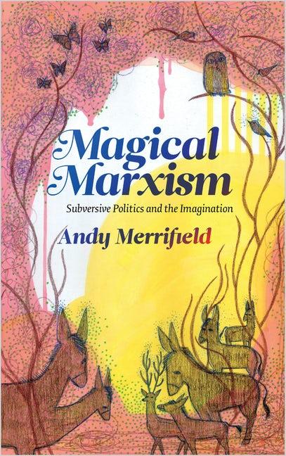 Andy Merrifield: Magical Marxism - Subversive Politics and the Imagination