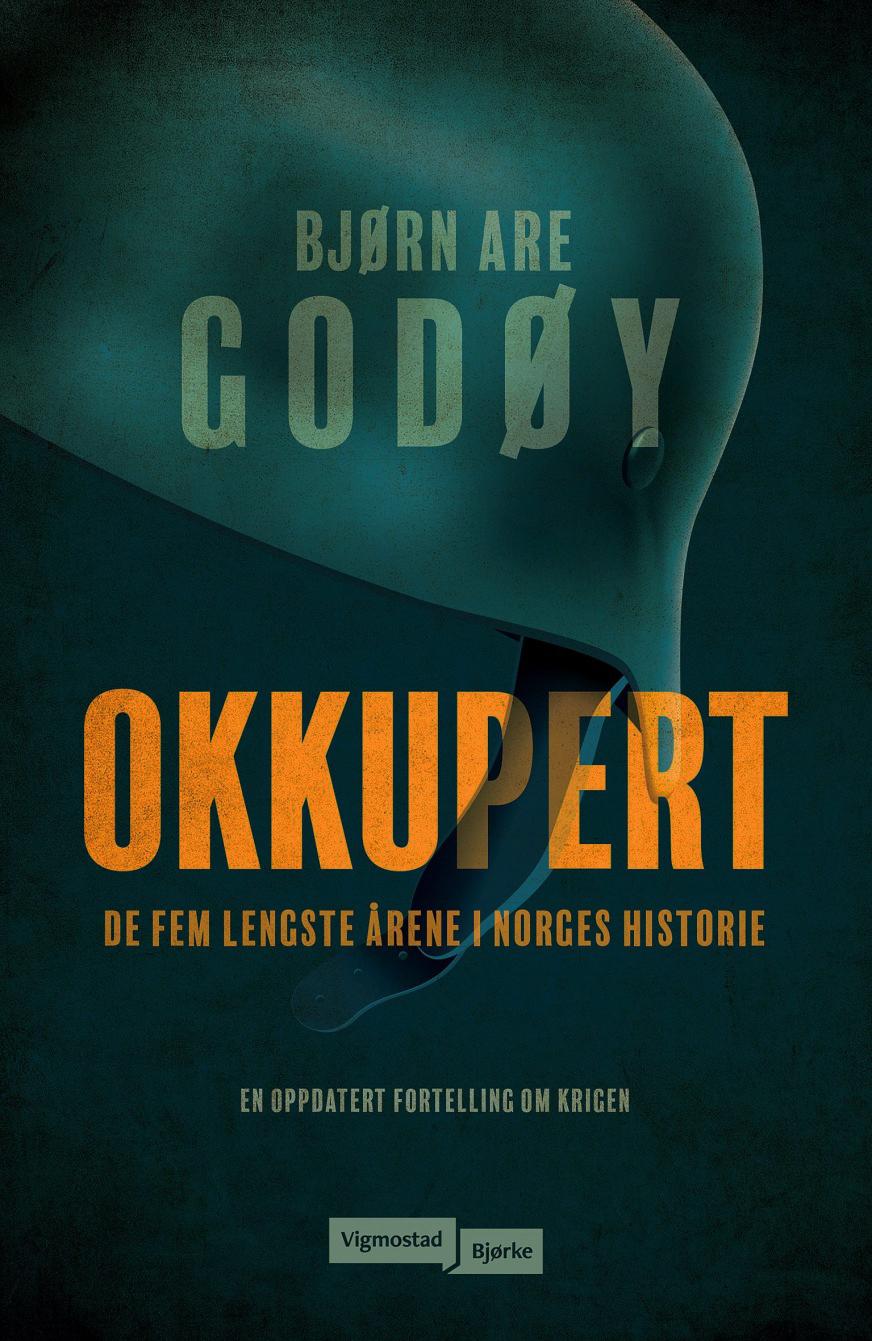 Bjørn Are Godøy: Okkupert - De fem lengste årene i Norges historie