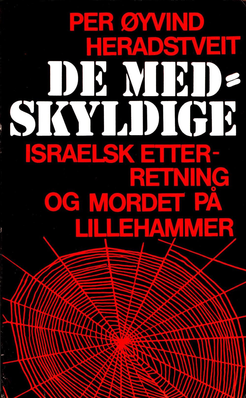 Per Øyvind Heradstveit: De medskyldige - Israelsk etterretning og mordet på Lillehammer