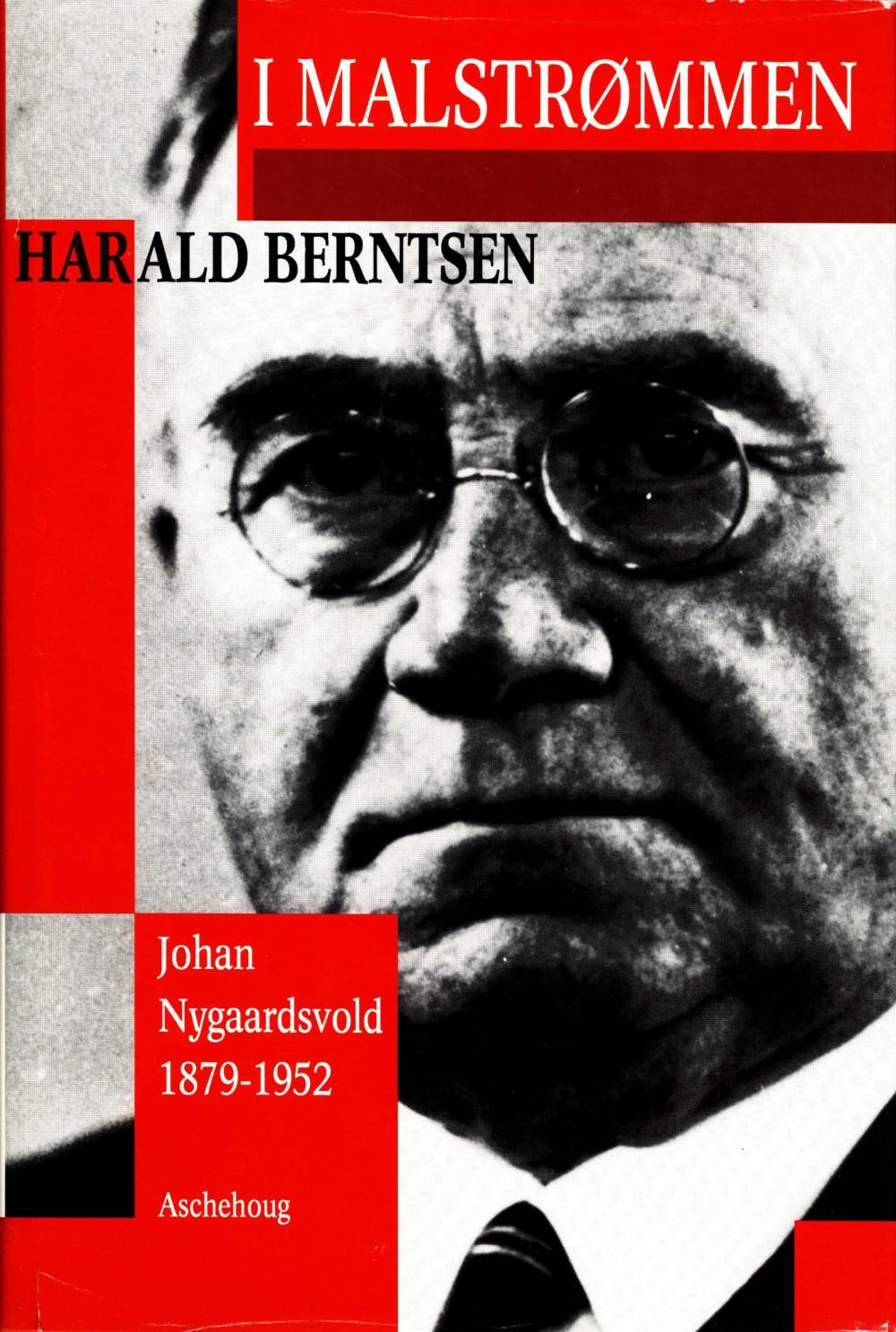 Harald Berntsen: I malstrømmen - Johan Nygaardsvold 1879-1952