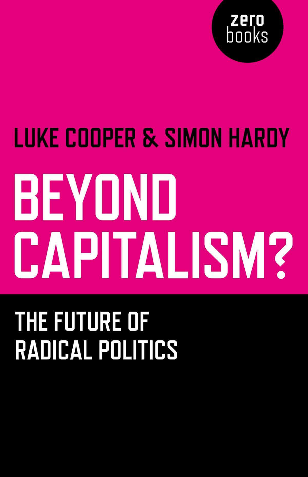 Luke Cooper, Simon Hardy: Beyond Capitalism - The Future of Radical Politics