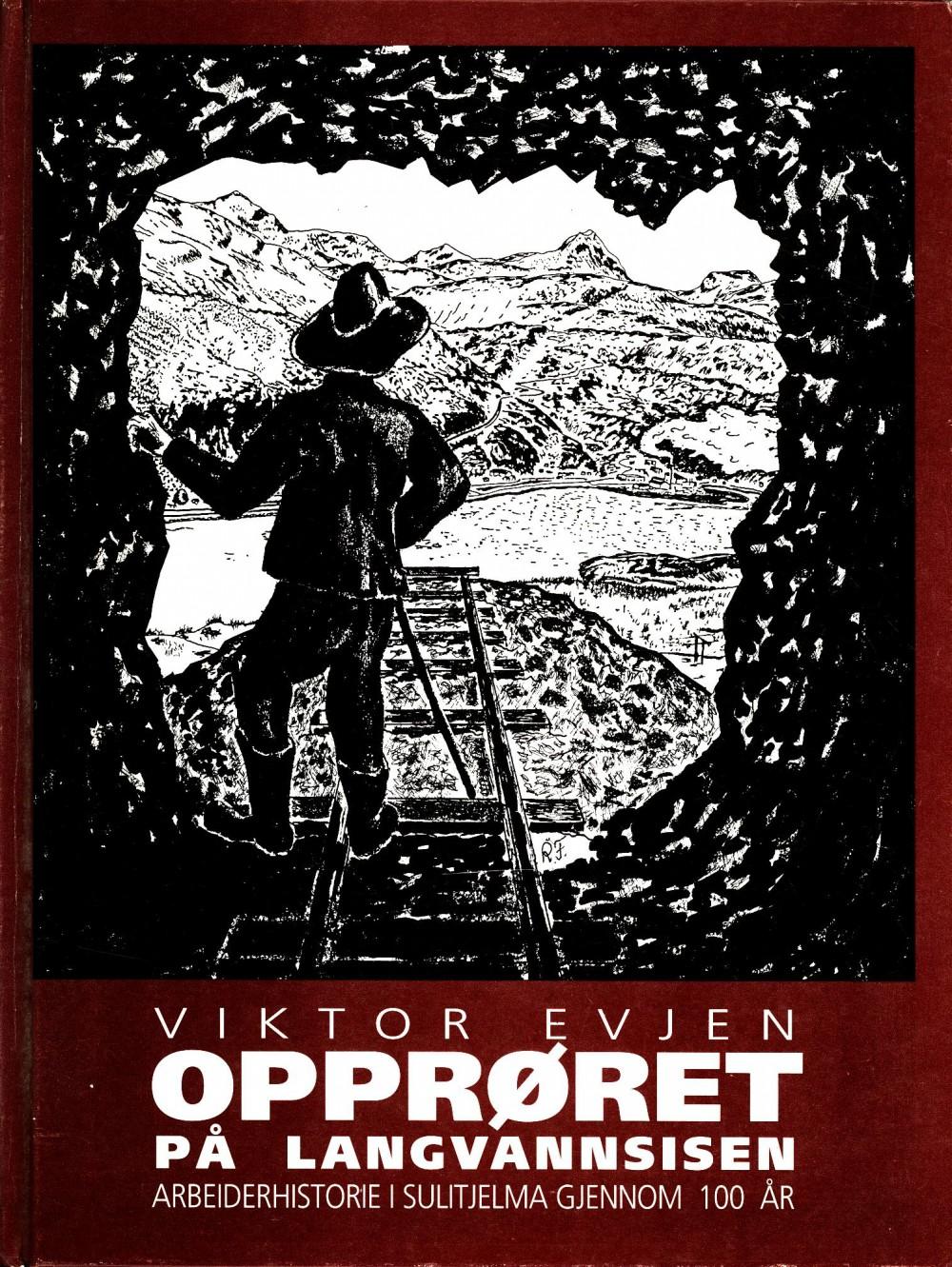 Viktor Evjen: Opprøret på Langvannsisen - Arbeiderhistorie i Sulitjelma gjennom 100 år