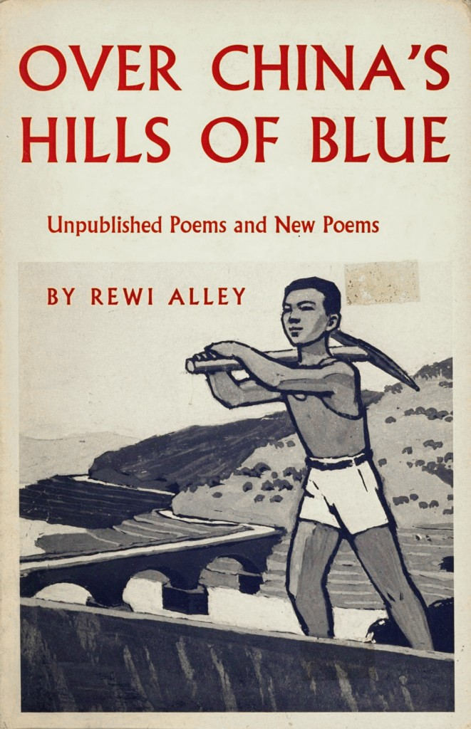 Rewi Alley: Over China's Hills of Blue - Unpublished Poems and New Poems