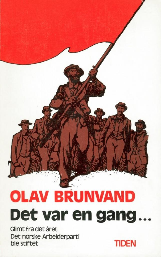 Olav Brunvand: Det var en gang... Glimt fra det året Det Norske Arbeiderparti ble stiftet