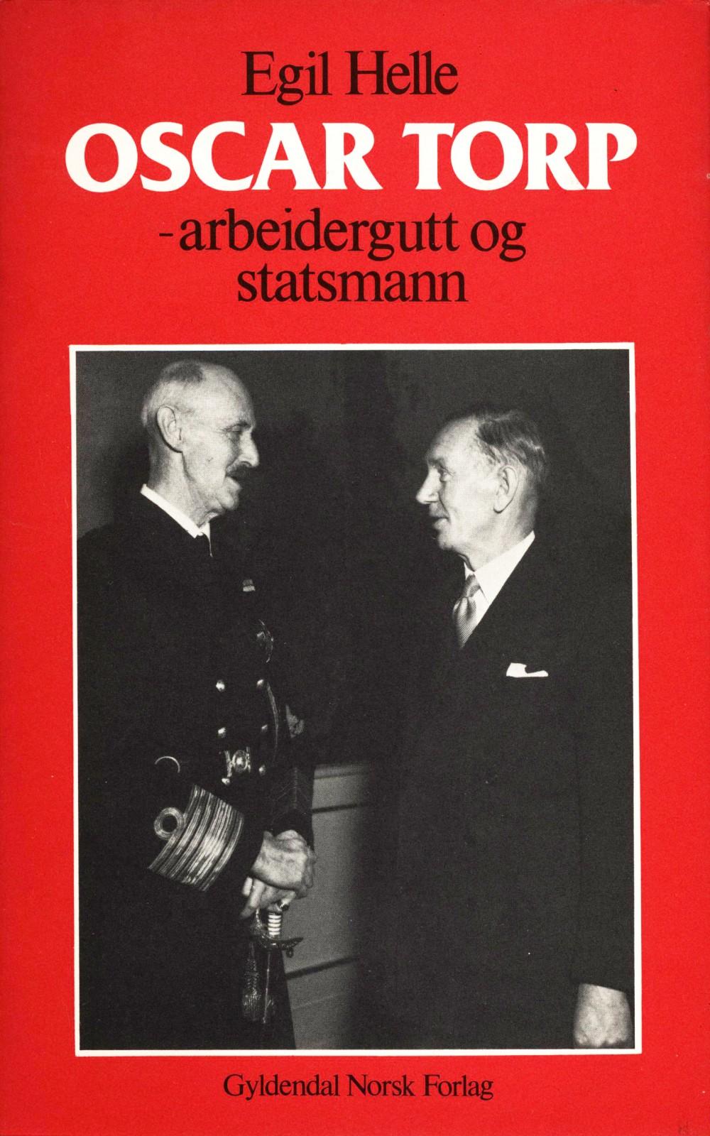 Egil Helle: Oscar Torp - Arbeidergutt og statsmann