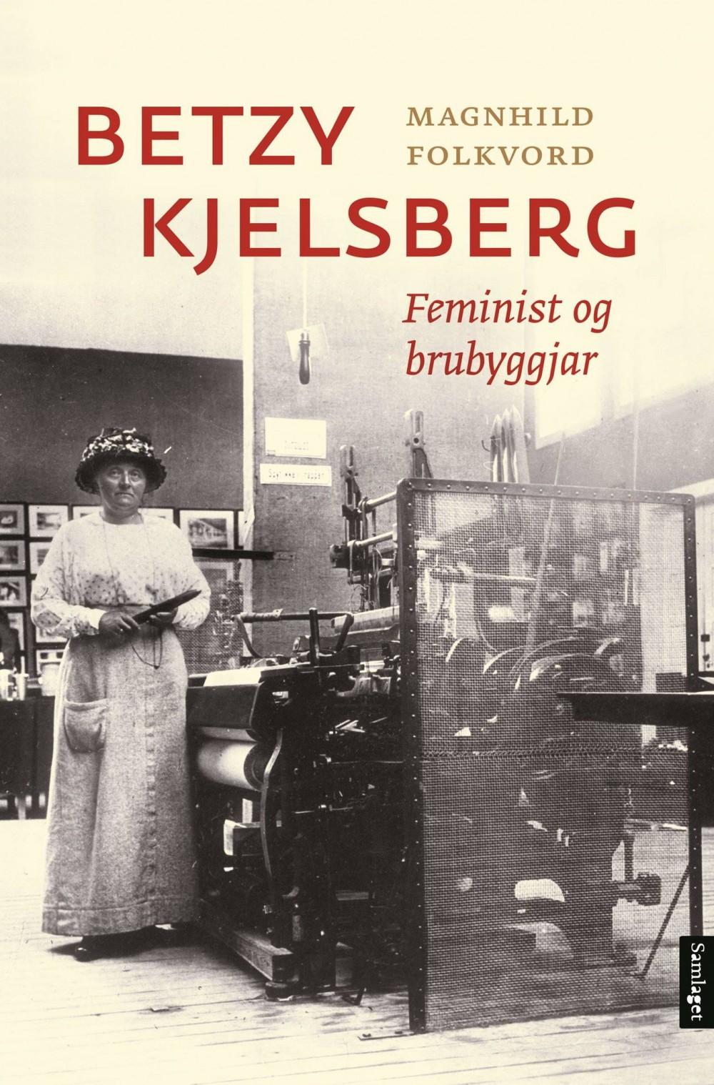 Magnhild Folkvord: Betzy Kjelsberg - Feminist og brubyggjar