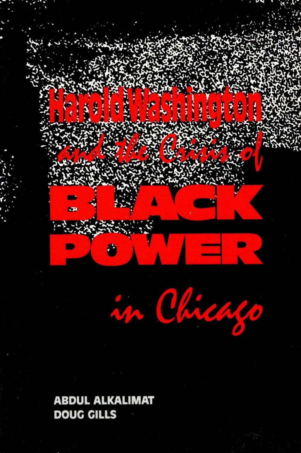 Abdul Alkalimat, Doug Gills: Harold Washington and the Crisis of Black power in Chicago