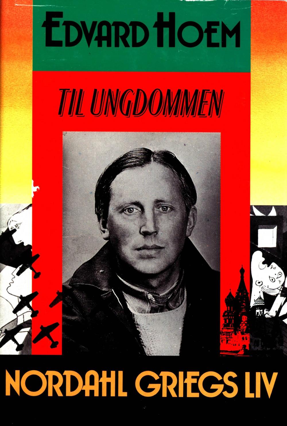 Edvard Hoem: Til ungdommen - Nordahl Griegs liv