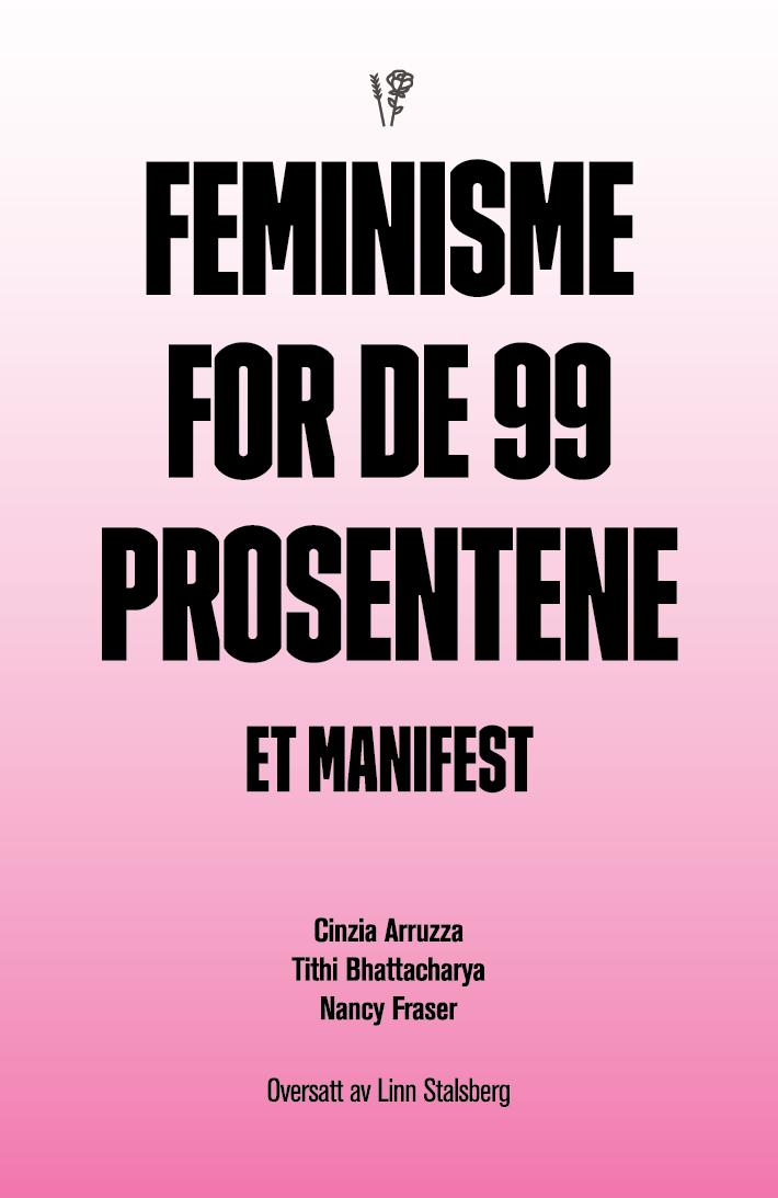 Cinzia Arruzza, Tithi Bhattacharya, Nancy Fraser: Feminisme for de 99 prosentene - Et manifest