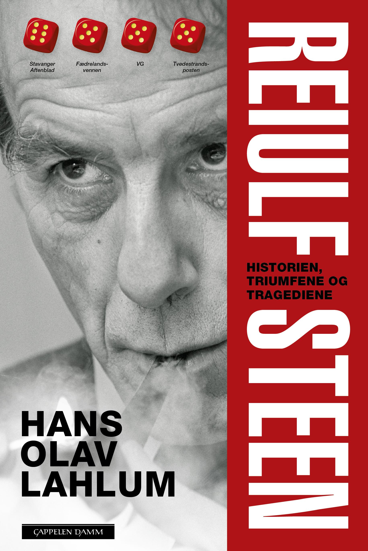 Hans Olav Lahlum: Reiulf Steen - Historien, triumfen og tragediene