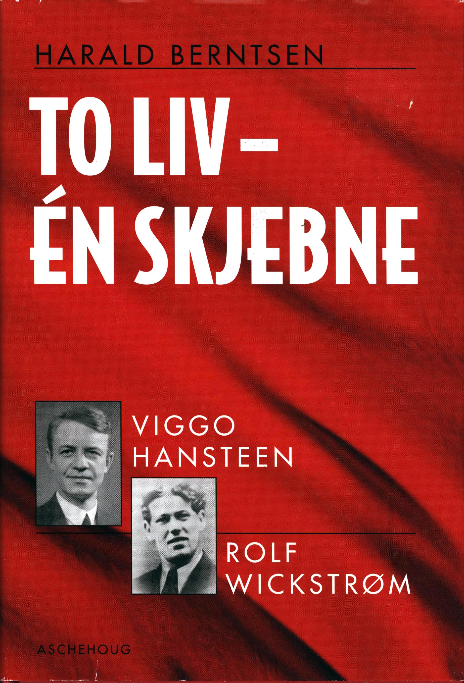 Harald Berntsen: To liv - Én skjebne - Viggo Hansteen og Rolf Wickstrøm