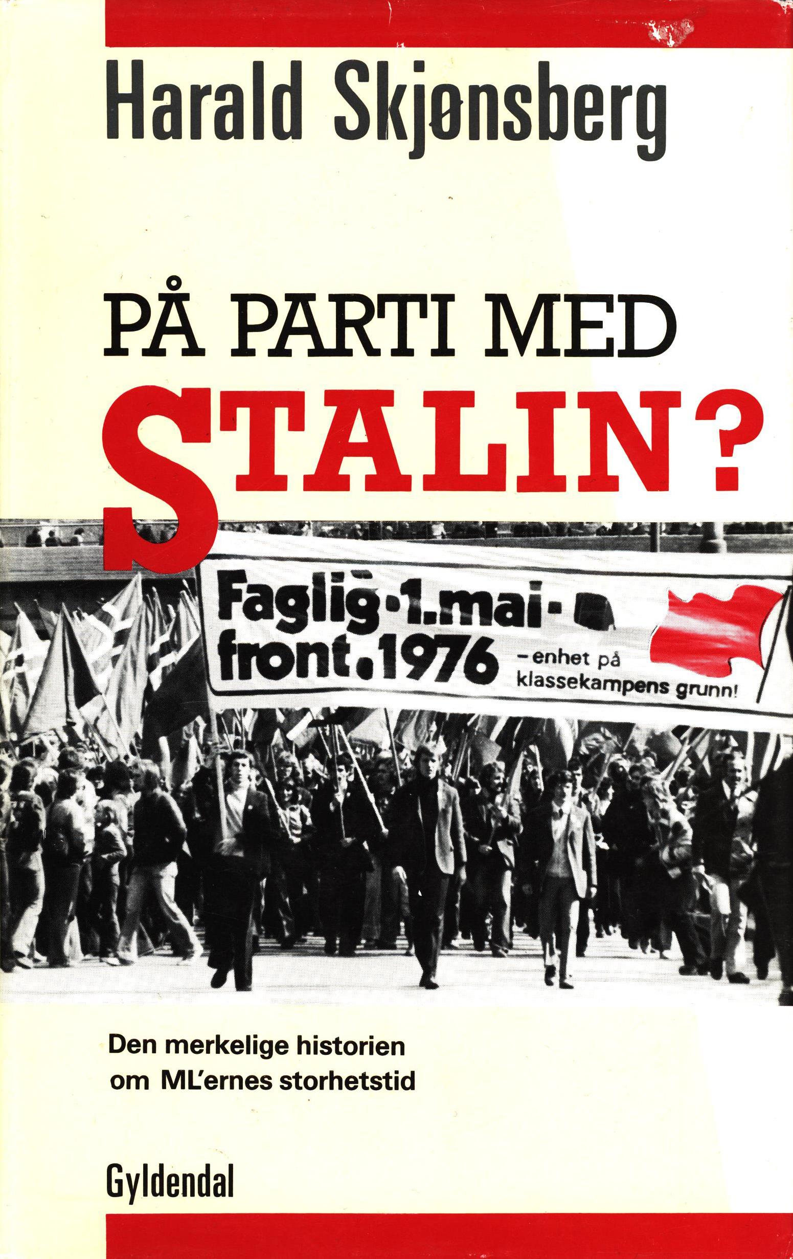 Harald Skjønsberg: På parti med Stalin? Den merkelige historien om MLernes storhetstid